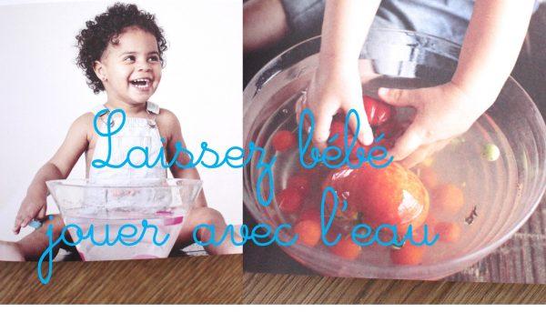 Laissez bébé jouer avec l'eau Parentalité positive activité Montessori